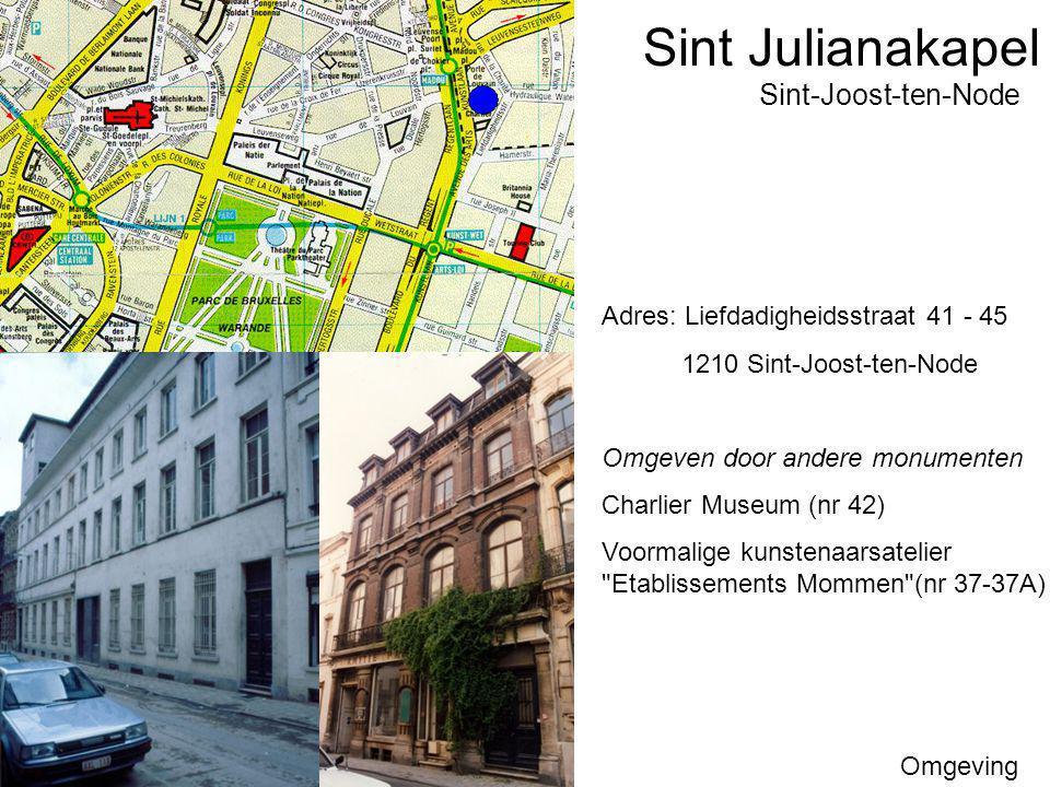 Sint Julianakapel Omgeving Sint-Joost-ten-Node Adres: Liefdadigheidsstraat 41 - 45 1210 Sint-Joost-ten-Node Omgeven door andere monumenten Charlier Mu
