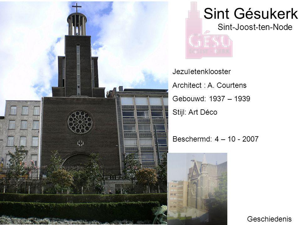 Sint Gésukerk Geschiedenis Sint-Joost-ten-Node Jezuïetenklooster Architect : A. Courtens Gebouwd: 1937 – 1939 Stijl: Art Déco Beschermd: 4 – 10 - 2007