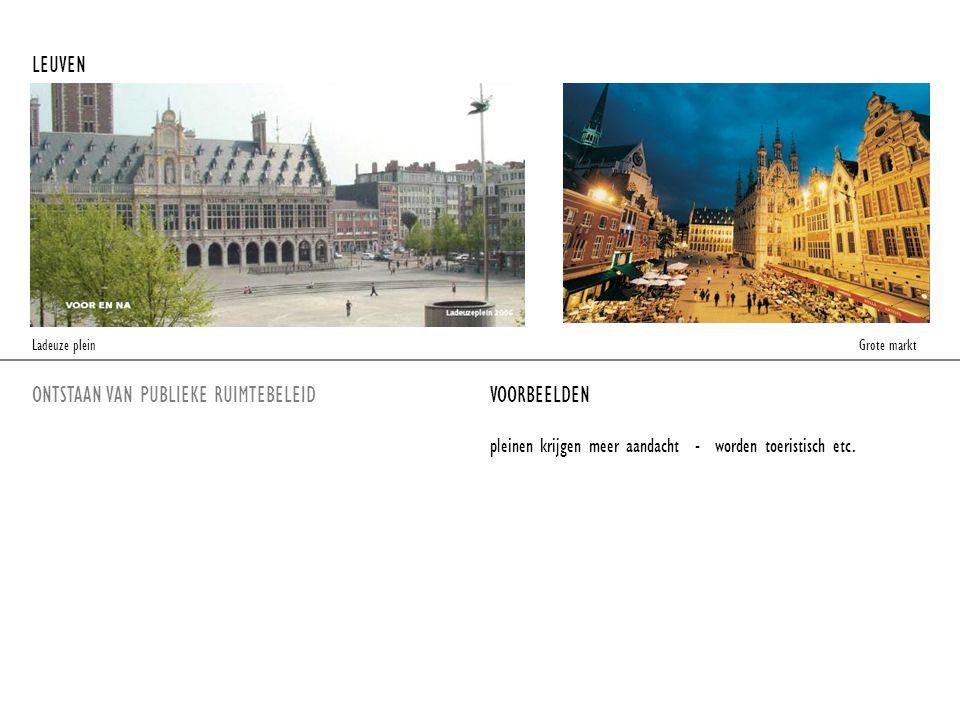 ONTSTAAN VAN PUBLIEKE RUIMTEBELEIDVOORBEELDEN LEUVEN pleinen krijgen meer aandacht - worden toeristisch etc. Ladeuze plein Grote markt