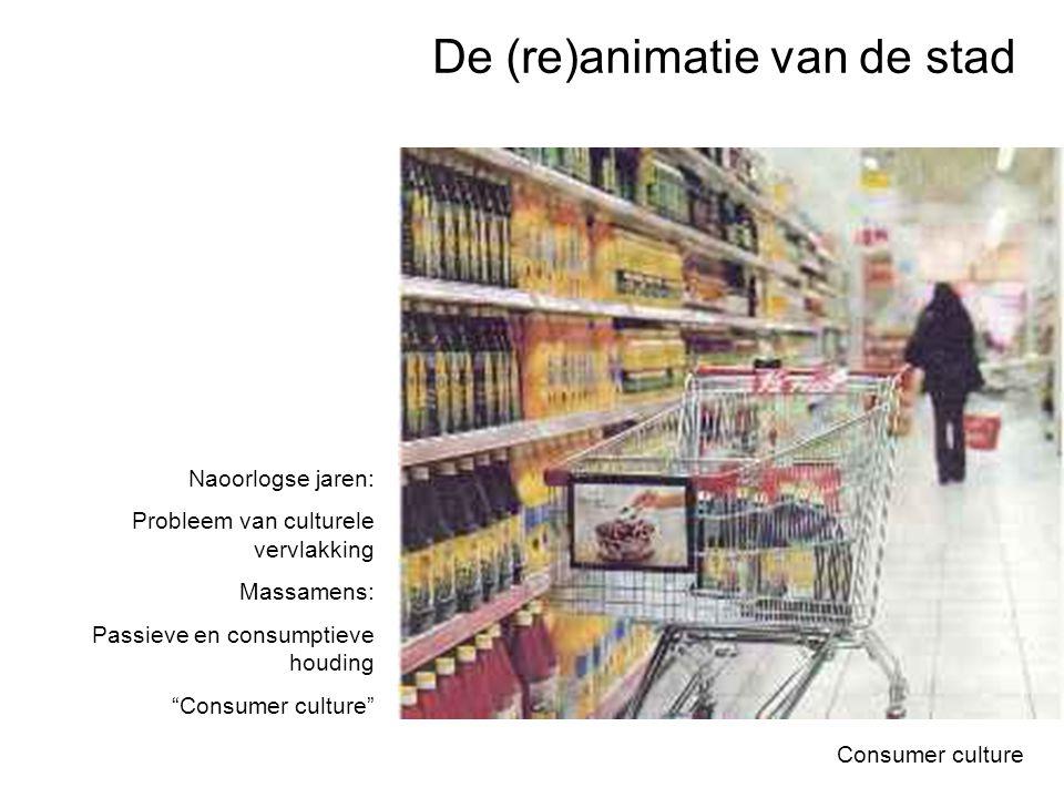 """Consumer culture Naoorlogse jaren: Probleem van culturele vervlakking Massamens: Passieve en consumptieve houding """"Consumer culture"""" De (re)animatie v"""
