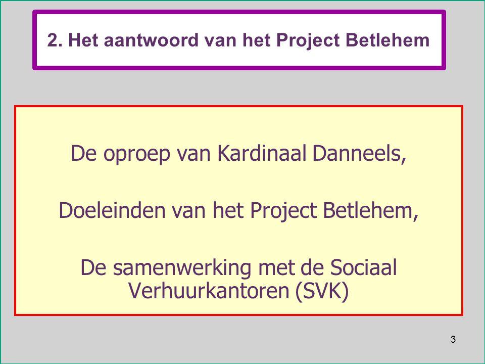 3 3 2. Het aantwoord van het Project Betlehem De oproep van Kardinaal Danneels, Doeleinden van het Project Betlehem, De samenwerking met de Sociaal Ve