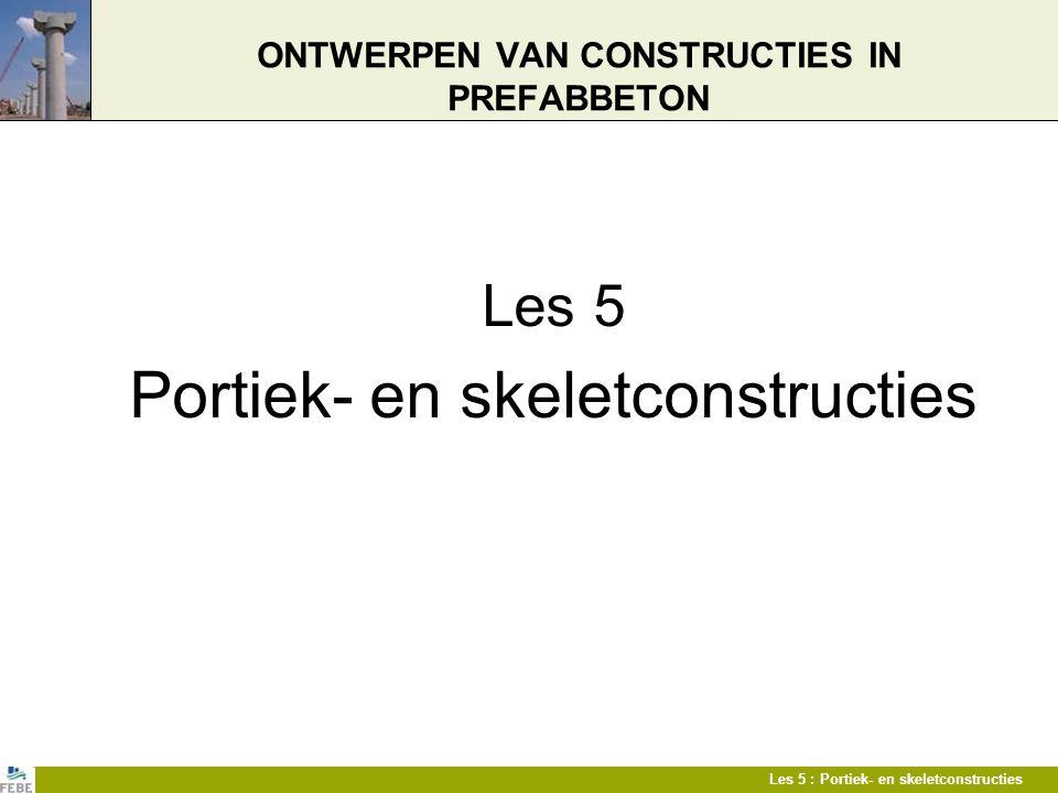 Les 5 : Portiek- en skeletconstructies ONTWERPEN VAN CONSTRUCTIES IN PREFABBETON Les 5 Portiek- en skeletconstructies