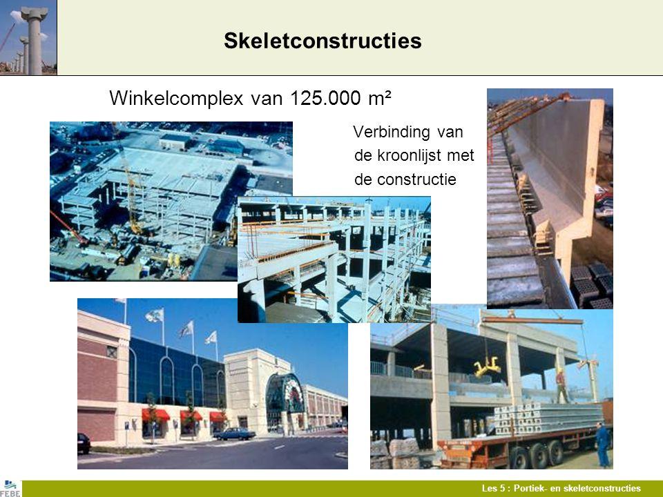Les 5 : Portiek- en skeletconstructies Skeletconstructies Winkelcomplex van 125.000 m² Verbinding van de kroonlijst met de constructie