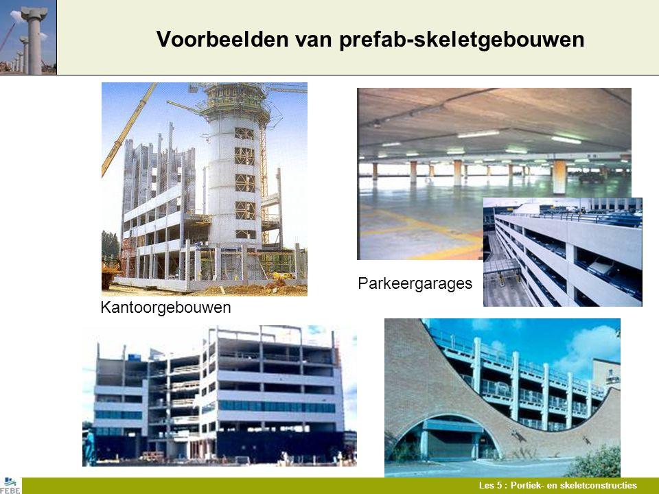 Les 5 : Portiek- en skeletconstructies Voorbeelden van prefab-skeletgebouwen Parkeergarages Kantoorgebouwen