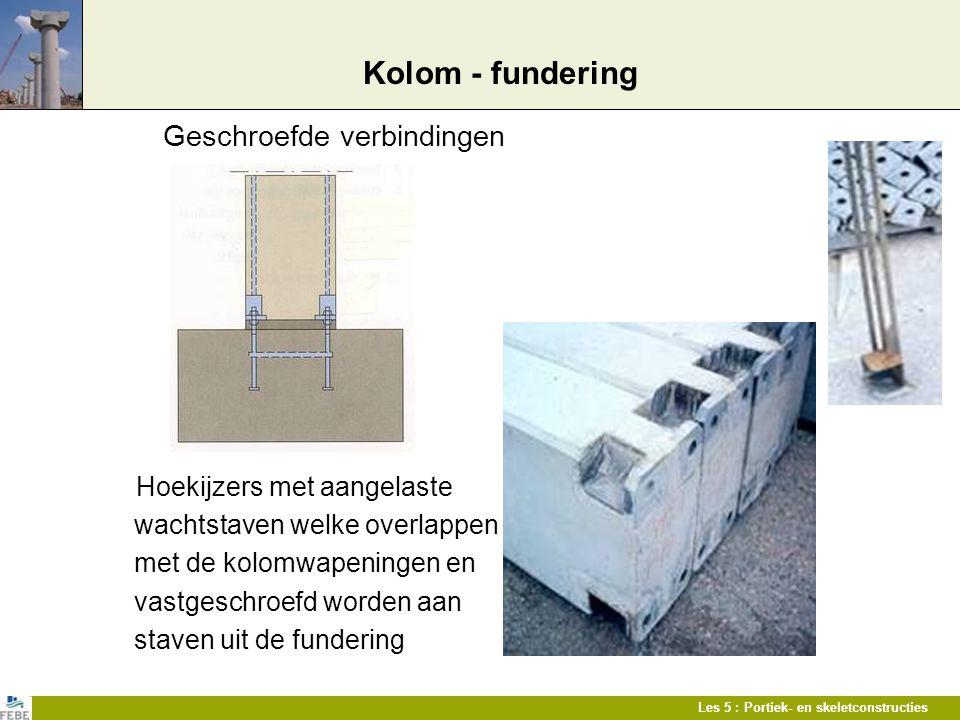 Les 5 : Portiek- en skeletconstructies Kolom - fundering Geschroefde verbindingen Hoekijzers met aangelaste wachtstaven welke overlappen met de kolomw