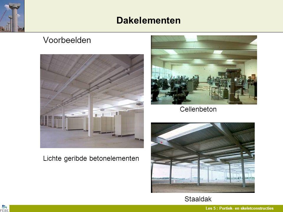 Les 5 : Portiek- en skeletconstructies Dakelementen Voorbeelden Cellenbeton Lichte geribde betonelementen Staaldak