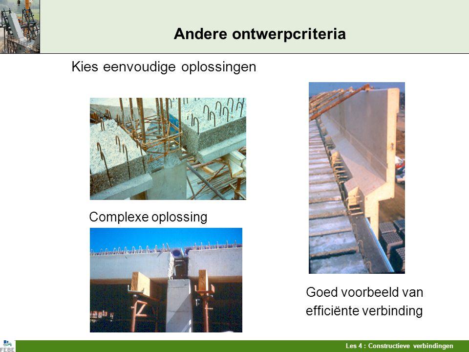 Les 4 : Constructieve verbindingen Andere ontwerpcriteria Kies eenvoudige oplossingen Complexe oplossing Goed voorbeeld van efficiënte verbinding