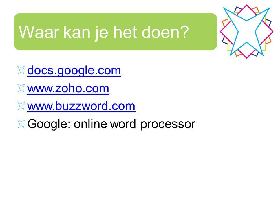 Waar kan je het doen? docs.google.com www.zoho.com www.buzzword.com Google: online word processor