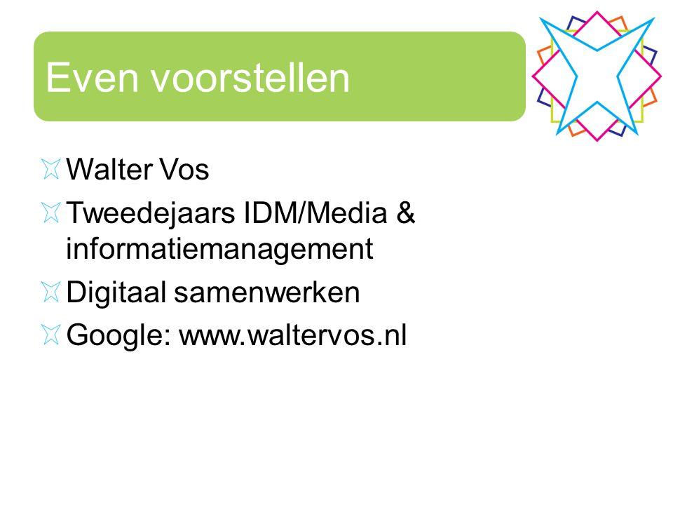 Even voorstellen Walter Vos Tweedejaars IDM/Media & informatiemanagement Digitaal samenwerken Google: www.waltervos.nl