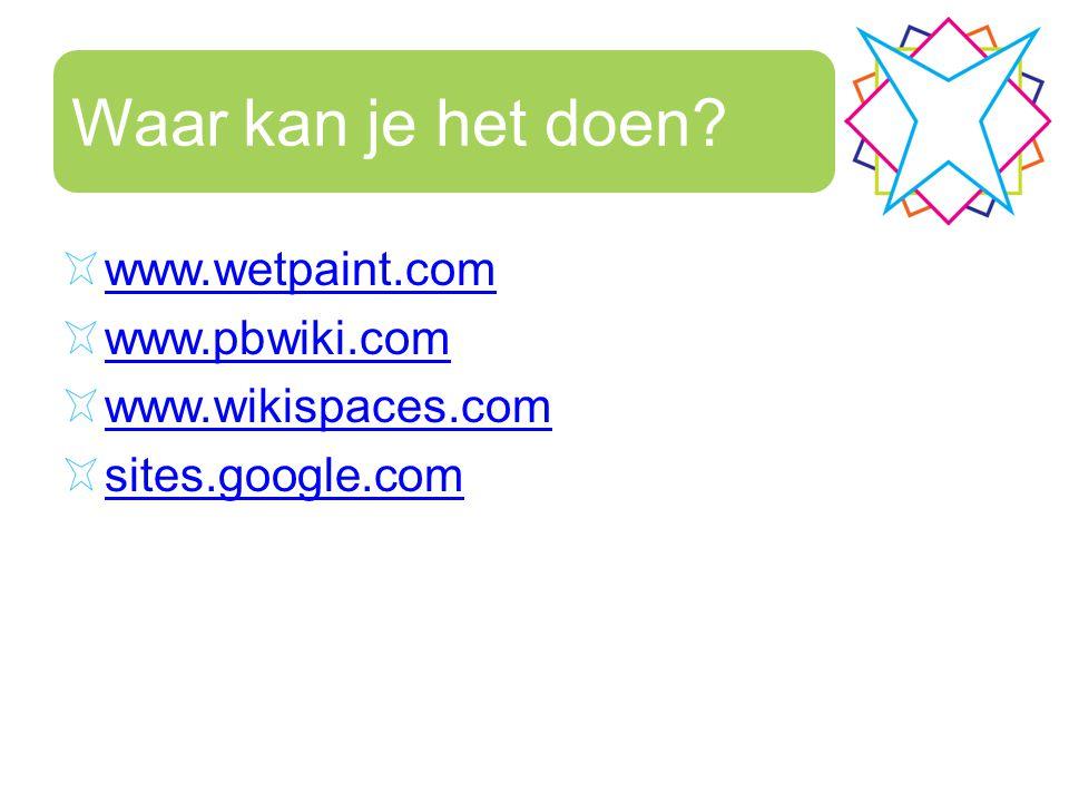 Waar kan je het doen? www.wetpaint.com www.pbwiki.com www.wikispaces.com sites.google.com
