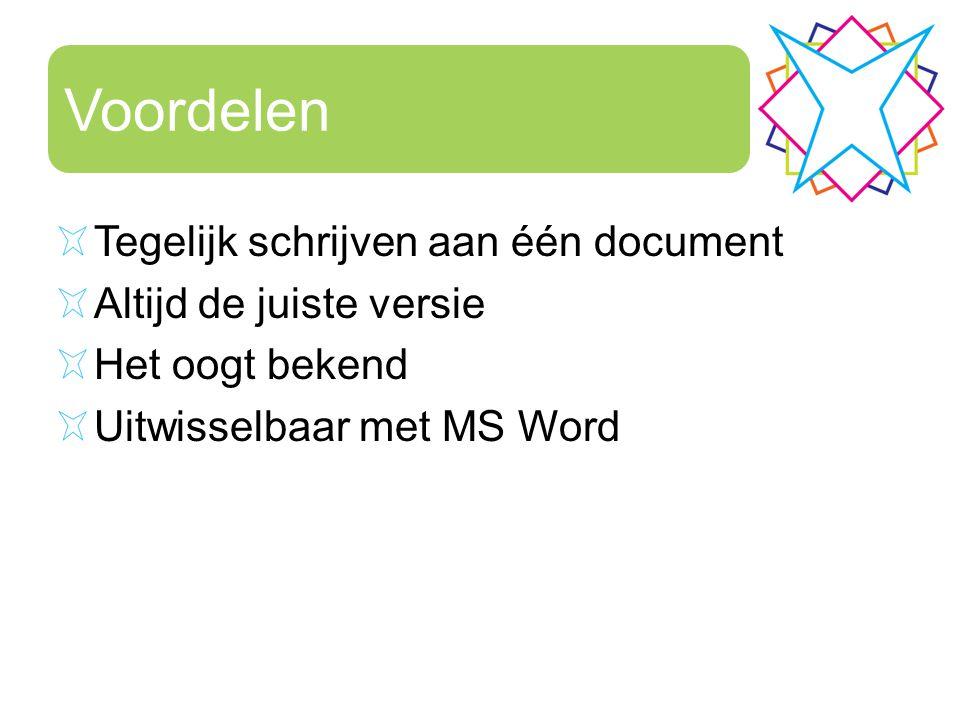 Voordelen Tegelijk schrijven aan één document Altijd de juiste versie Het oogt bekend Uitwisselbaar met MS Word