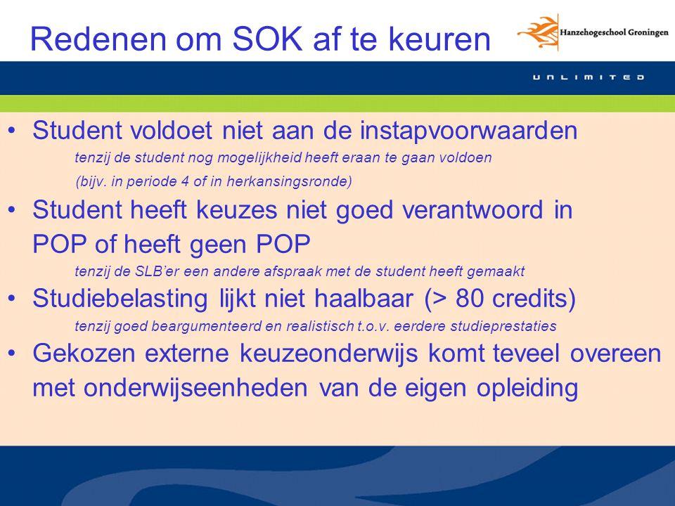 Redenen om SOK af te keuren Student voldoet niet aan de instapvoorwaarden tenzij de student nog mogelijkheid heeft eraan te gaan voldoen (bijv.