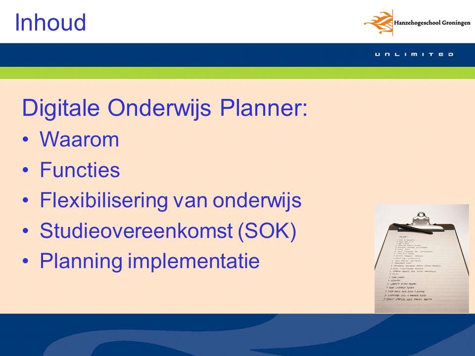 Inhoud Digitale Onderwijs Planner: Waarom Functies Flexibilisering van onderwijs Studieovereenkomst (SOK) Planning implementatie