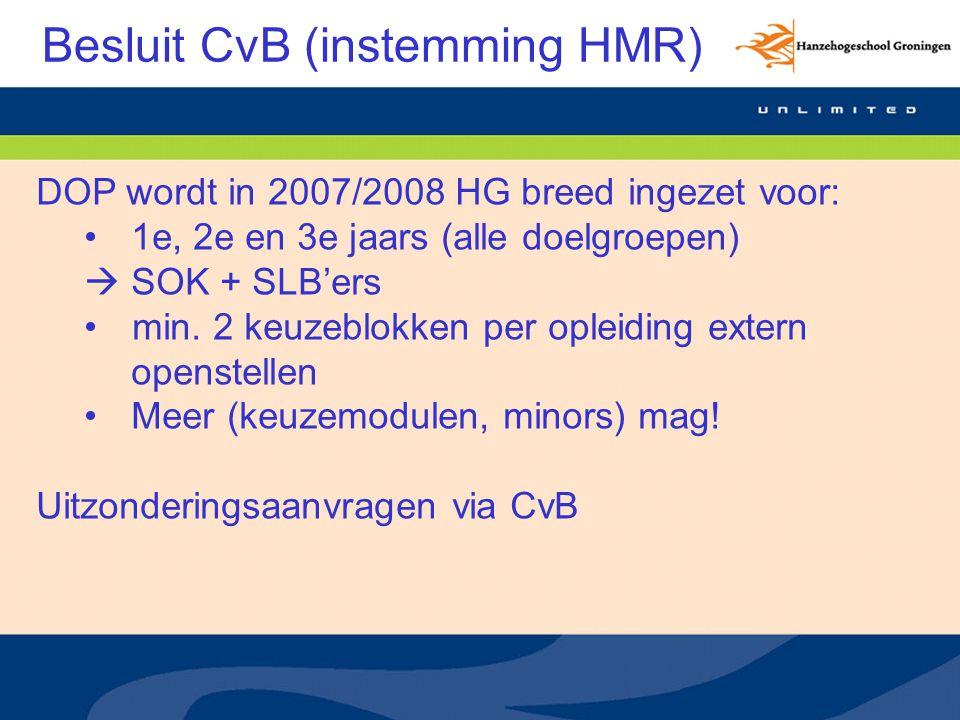 Besluit CvB (instemming HMR) DOP wordt in 2007/2008 HG breed ingezet voor: 1e, 2e en 3e jaars (alle doelgroepen)  SOK + SLB'ers min.