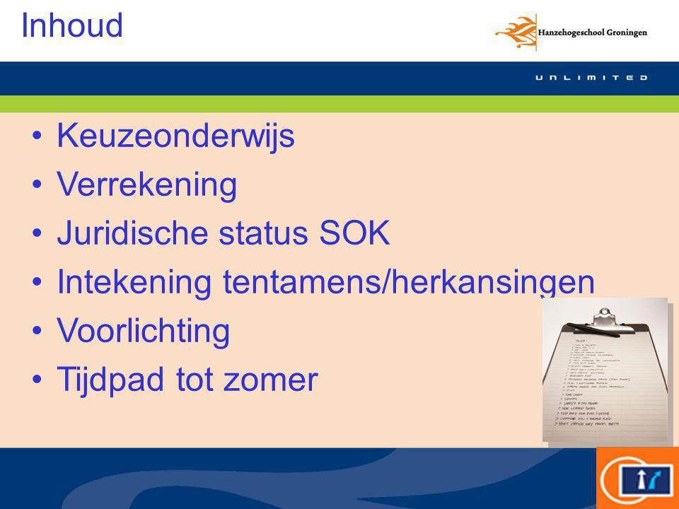 Keuzeonderwijs Verrekening Juridische status SOK Intekening tentamens/herkansingen Voorlichting Tijdpad tot zomer Inhoud