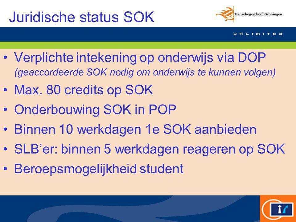 Juridische status SOK Verplichte intekening op onderwijs via DOP (geaccordeerde SOK nodig om onderwijs te kunnen volgen) Max. 80 credits op SOK Onderb