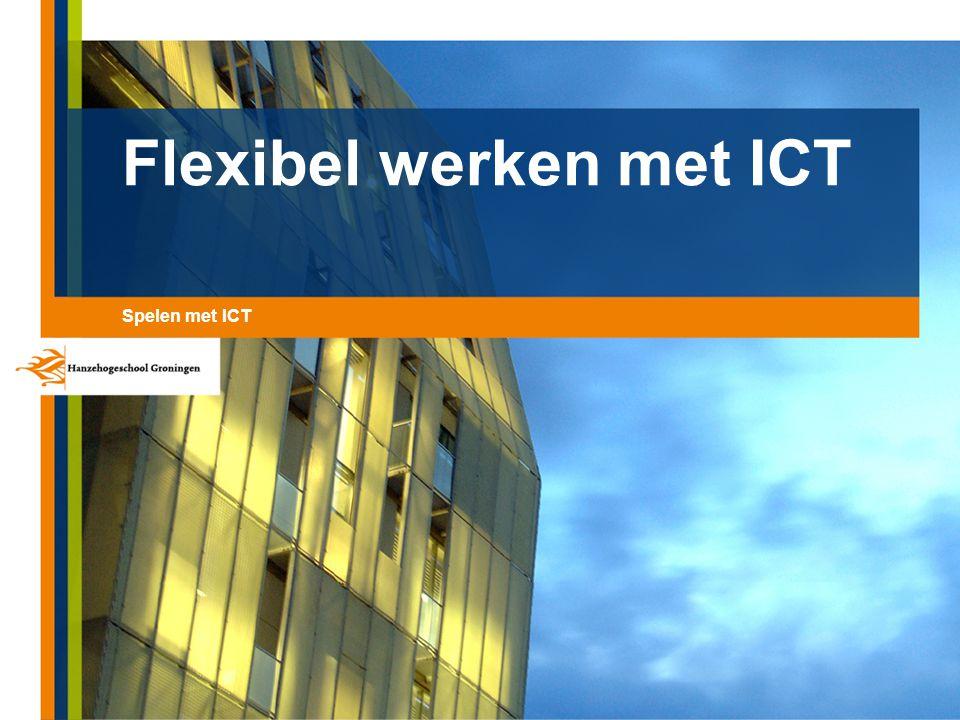 Flexibel werken met ICT Spelen met ICT
