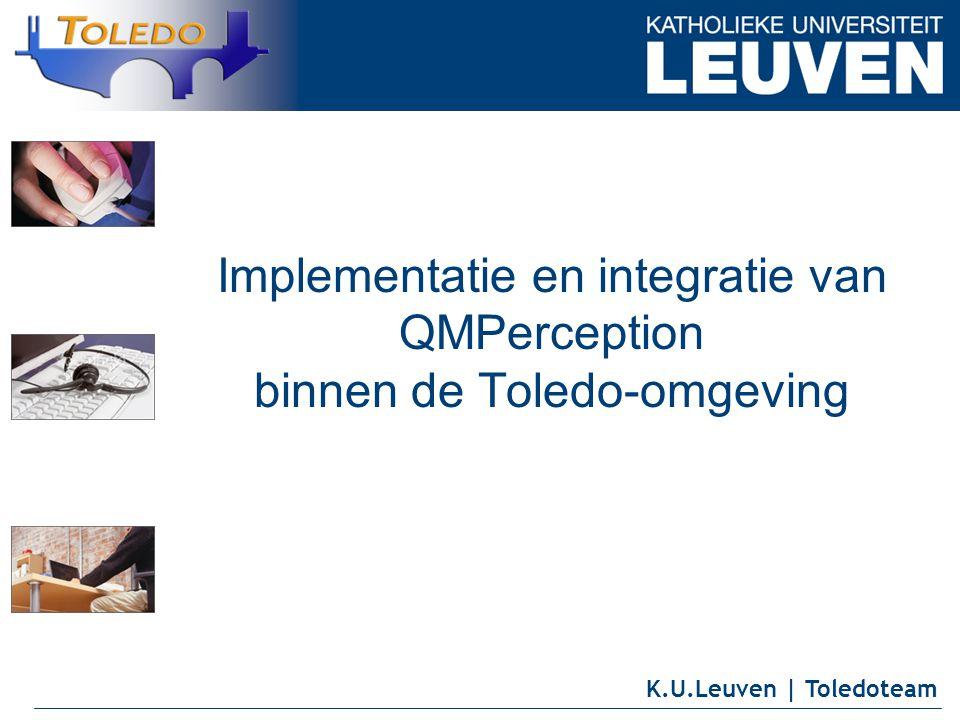 K.U.Leuven | Toledoteam Implementatie en integratie van QMPerception binnen de Toledo-omgeving
