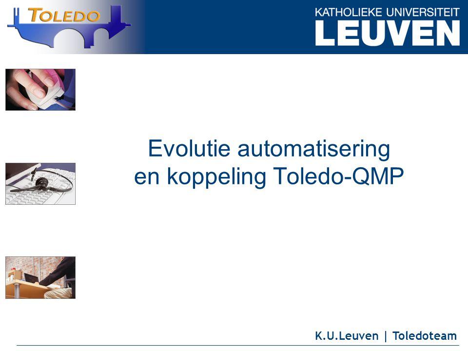 K.U.Leuven | Toledoteam Evolutie automatisering en koppeling Toledo-QMP