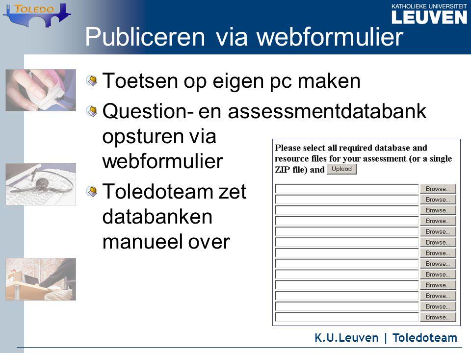 K.U.Leuven | Toledoteam Publiceren via webformulier Toetsen op eigen pc maken Question- en assessmentdatabank opsturen via webformulier Toledoteam zet databanken manueel over