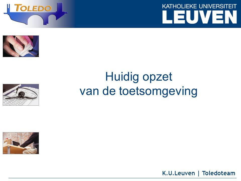 K.U.Leuven | Toledoteam Huidig opzet van de toetsomgeving