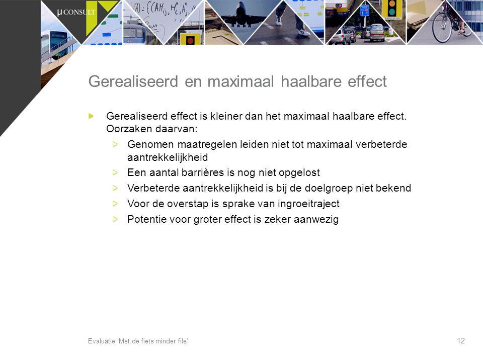 12 Gerealiseerd en maximaal haalbare effect Evaluatie 'Met de fiets minder file' Gerealiseerd effect is kleiner dan het maximaal haalbare effect. Oorz