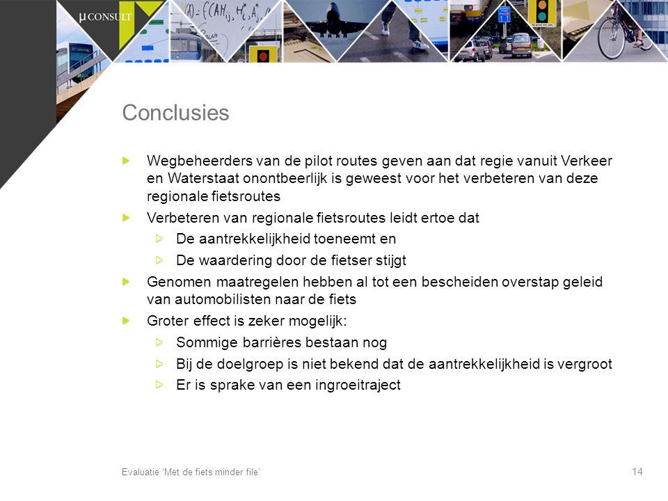 14 Conclusies Evaluatie 'Met de fiets minder file' Wegbeheerders van de pilot routes geven aan dat regie vanuit Verkeer en Waterstaat onontbeerlijk is