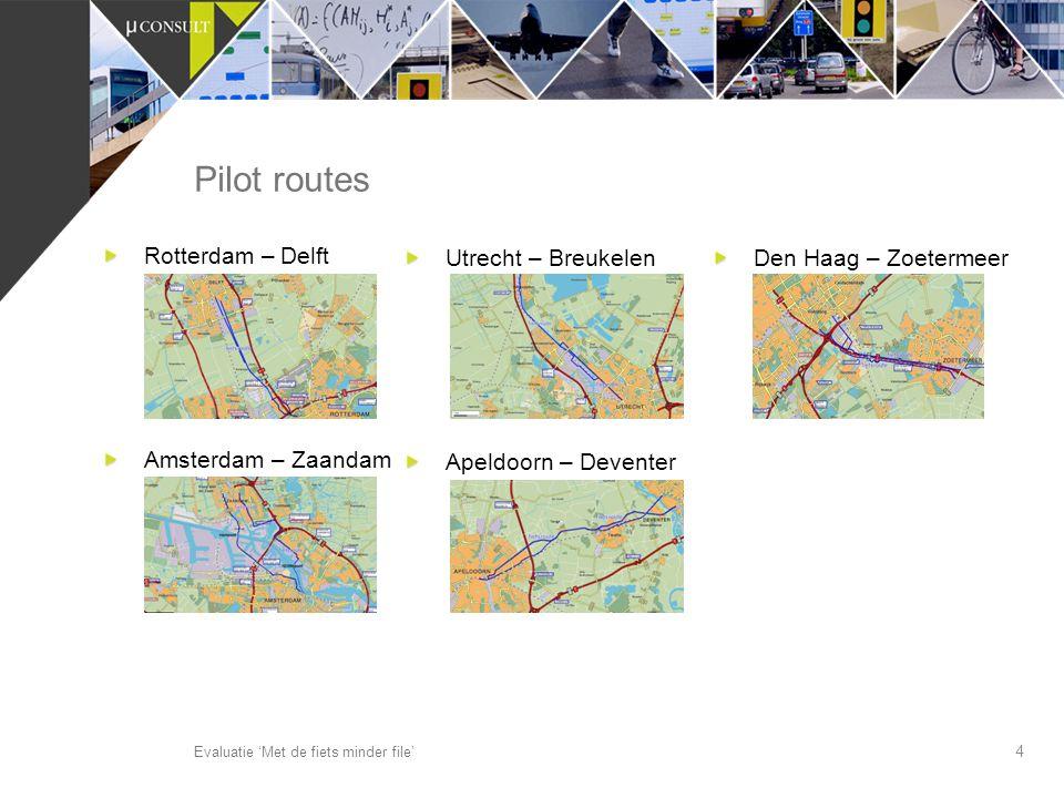 Rotterdam – Delft Amsterdam – Zaandam 4 Pilot routes Evaluatie 'Met de fiets minder file' Utrecht – Breukelen Apeldoorn – Deventer Den Haag – Zoeterme