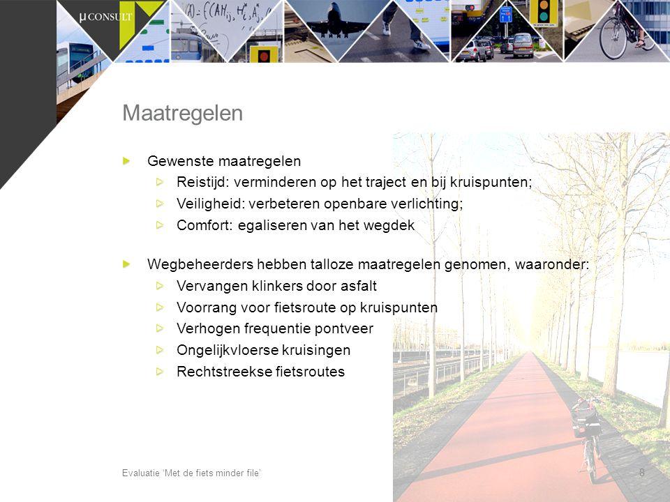 9 Maatregelen (vervolg) Evaluatie 'Met de fiets minder file' Promotie van de routes om bekendheid te vergroten Fiets met Leontien Zijlaard - Van Moorsel naar je werk
