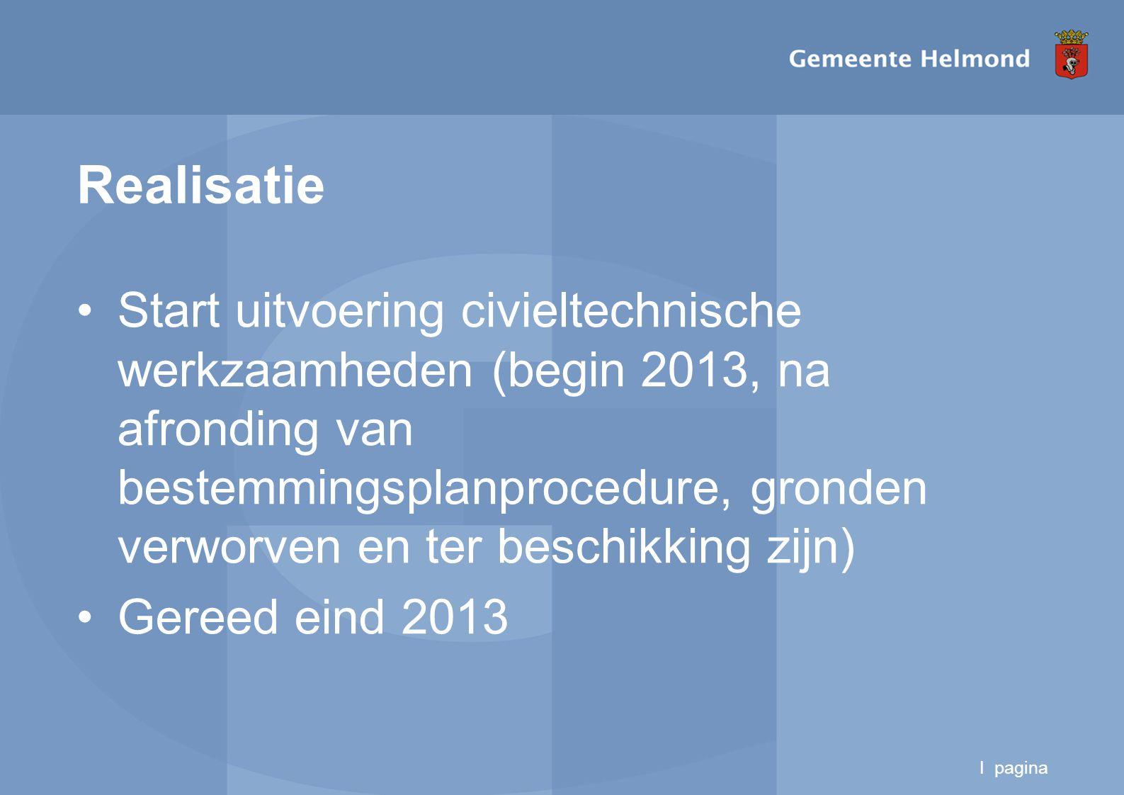 I pagina Realisatie Start uitvoering civieltechnische werkzaamheden (begin 2013, na afronding van bestemmingsplanprocedure, gronden verworven en ter beschikking zijn) Gereed eind 2013