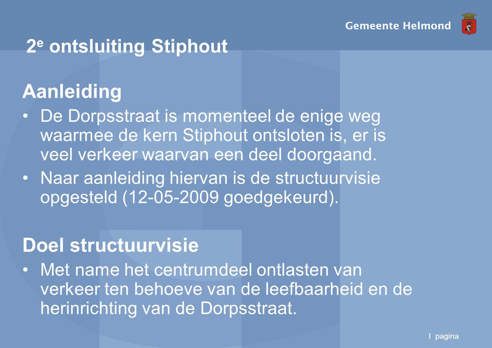 I pagina 2 e ontsluiting Stiphout Aanleiding De Dorpsstraat is momenteel de enige weg waarmee de kern Stiphout ontsloten is, er is veel verkeer waarvan een deel doorgaand.