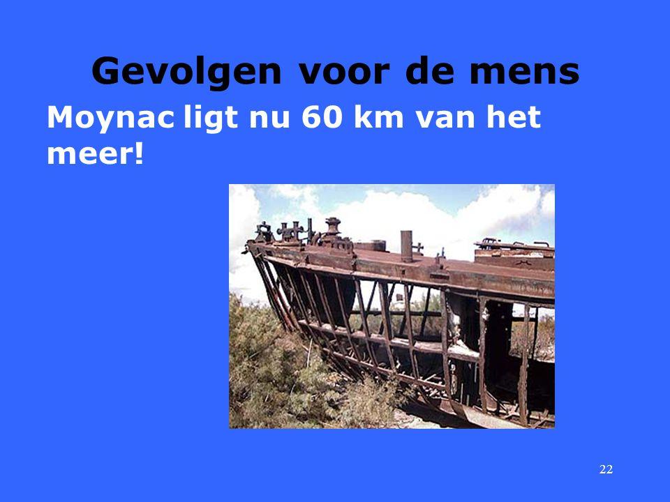 22 Gevolgen voor de mens Moynac ligt nu 60 km van het meer!