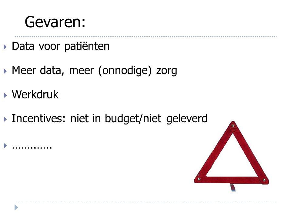  Data voor patiënten  Meer data, meer (onnodige) zorg  Werkdruk  Incentives: niet in budget/niet geleverd  ……..….. Gevaren: