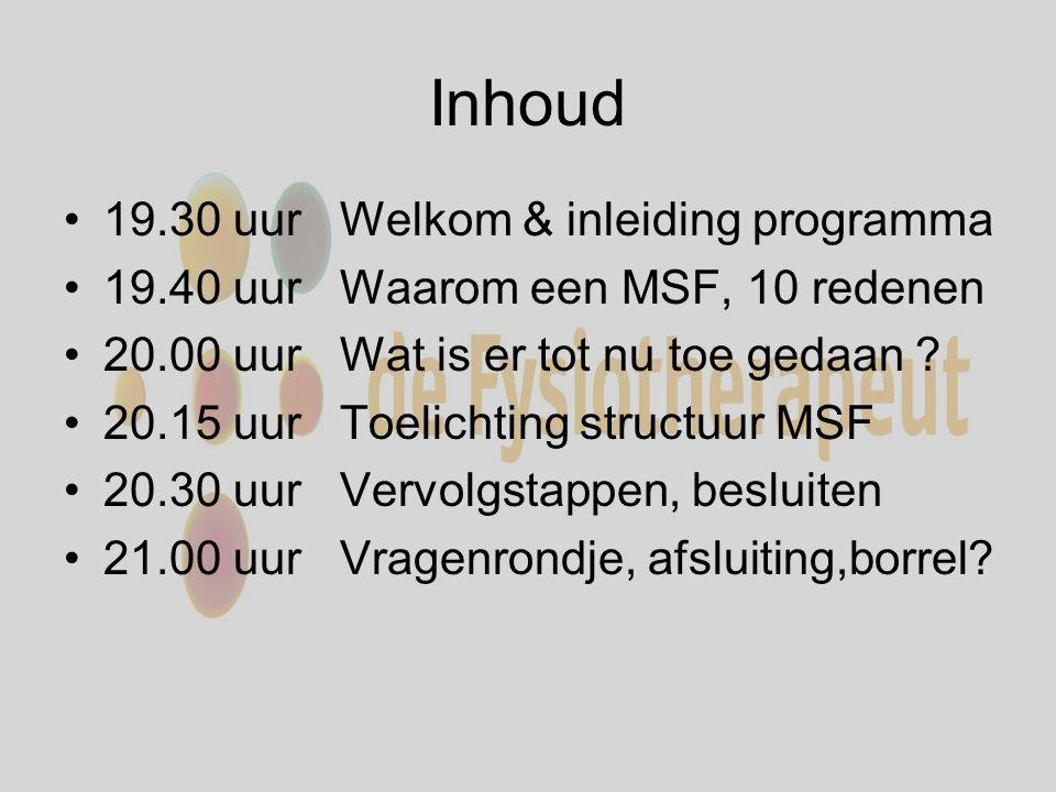 Inhoud 19.30 uur Welkom & inleiding programma 19.40 uur Waarom een MSF, 10 redenen 20.00 uur Wat is er tot nu toe gedaan .