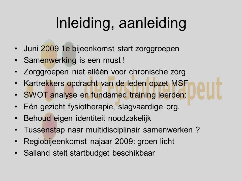 Inleiding, aanleiding Juni 2009 1e bijeenkomst start zorggroepen Samenwerking is een must .