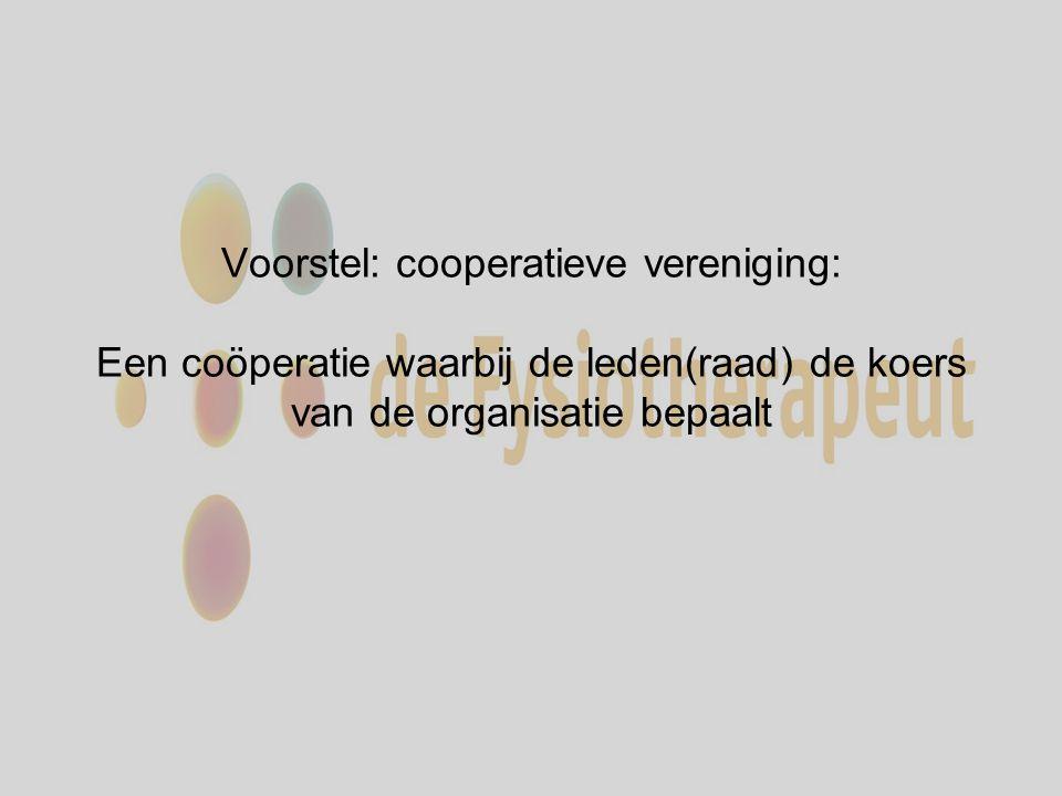 Voorstel: cooperatieve vereniging: Een coöperatie waarbij de leden(raad) de koers van de organisatie bepaalt