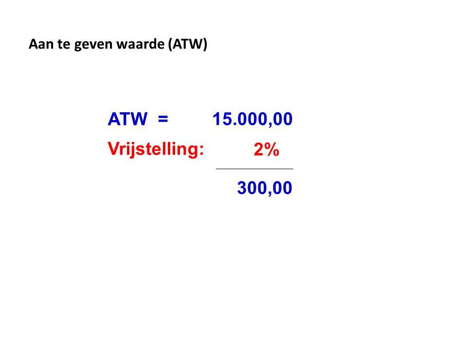 ATW = 15.000,00 Vrijstelling: 2% 300,00 Aan te geven waarde (ATW)