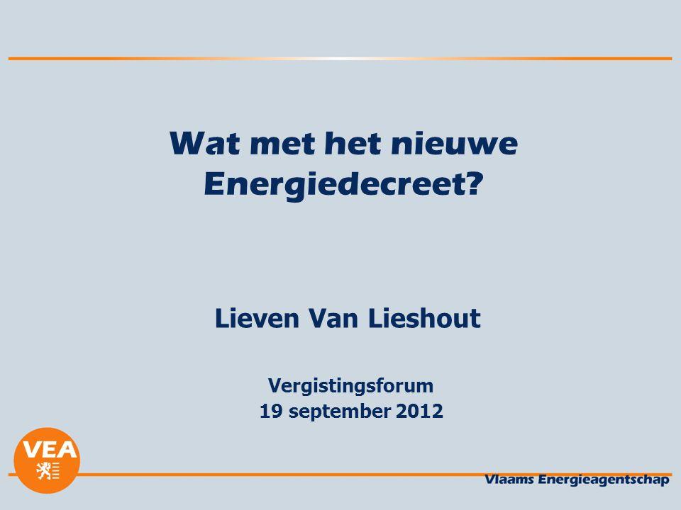 Wat met het nieuwe Energiedecreet? Lieven Van Lieshout Vergistingsforum 19 september 2012