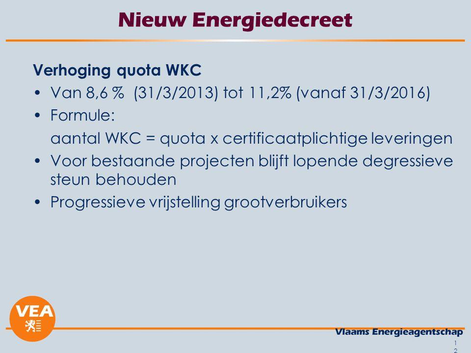 12 Nieuw Energiedecreet Verhoging quota WKC Van 8,6 % (31/3/2013) tot 11,2% (vanaf 31/3/2016) Formule: aantal WKC = quota x certificaatplichtige lever