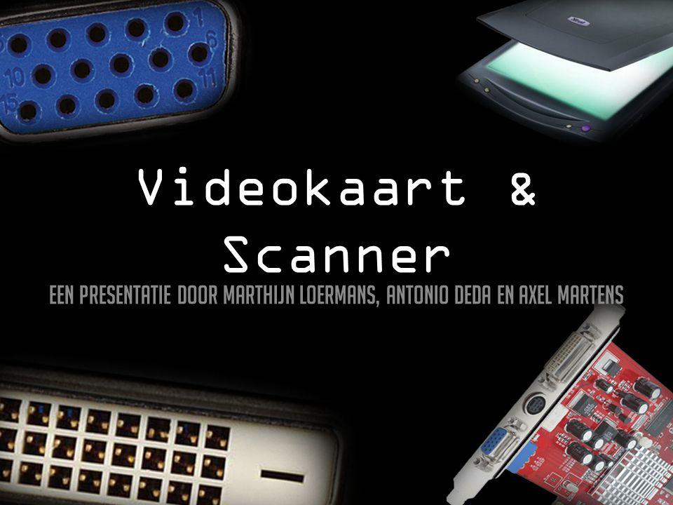 Videokaart & Scanner Een presentatie door Marthijn Loermans, Antonio Deda en Axel Martens