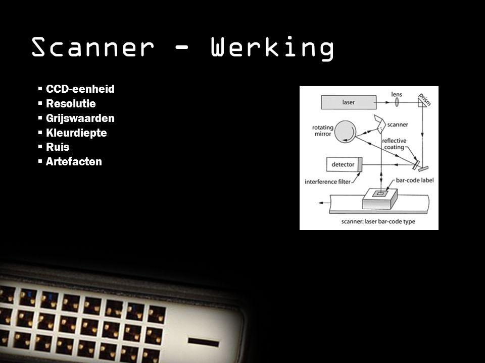 Scanner - Werking  CCD-eenheid  Resolutie  Grijswaarden  Kleurdiepte  Ruis  Artefacten