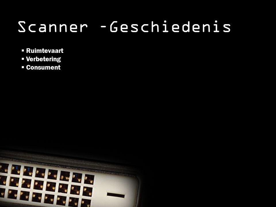 Scanner –Geschiedenis  Ruimtevaart  Verbetering  Consument