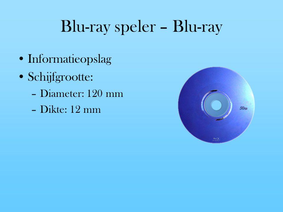 Blu-ray speler – Blu-ray Informatieopslag Schijfgrootte: –Diameter: 120 mm –Dikte: 12 mm