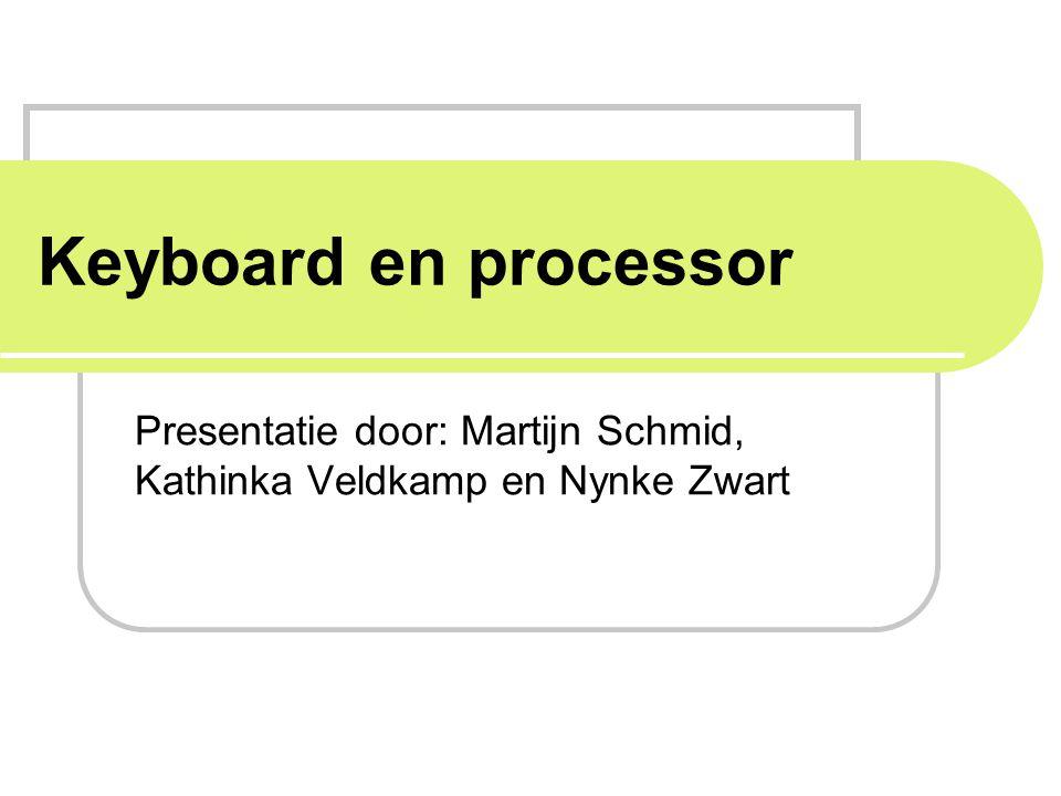 Keyboard en processor Presentatie door: Martijn Schmid, Kathinka Veldkamp en Nynke Zwart