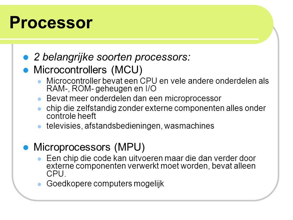 Processor 2 belangrijke soorten processors: Microcontrollers (MCU) Microcontroller bevat een CPU en vele andere onderdelen als RAM-, ROM- geheugen en