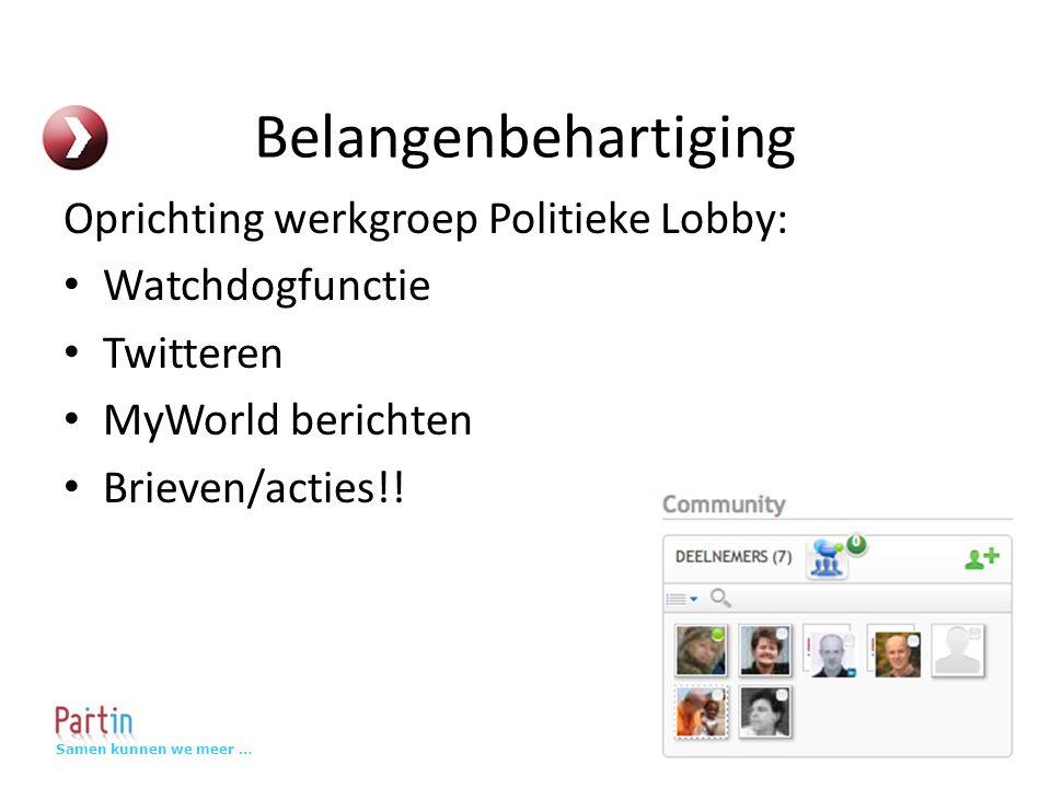 Samen kunnen we meer … Belangenbehartiging Oprichting werkgroep Politieke Lobby: Watchdogfunctie Twitteren MyWorld berichten Brieven/acties!!