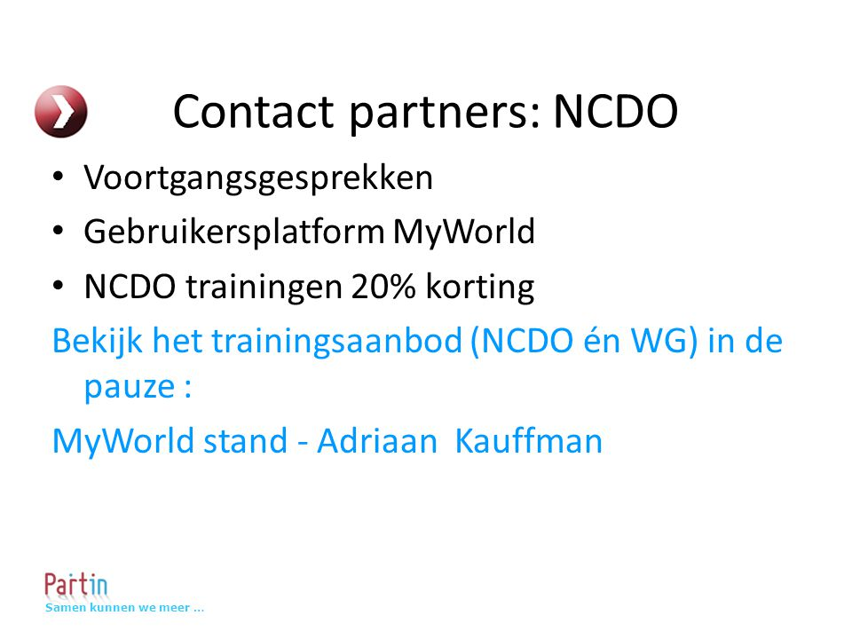 Samen kunnen we meer … Bezoek bijeenkomsten Landendagen Discussiebijeenkomsten Informatieve bijeenkomsten Dagen van NCDO, WG, Cordaid Etc.