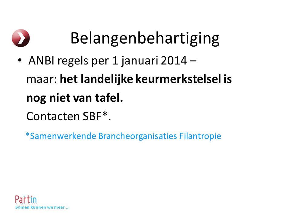 Samen kunnen we meer … Belangenbehartiging ANBI regels per 1 januari 2014 – maar: het landelijke keurmerkstelsel is nog niet van tafel.