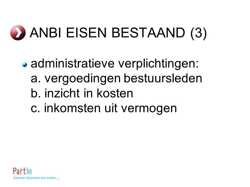 Samen kunnen we meer … ANBI EISEN BESTAAND (3) administratieve verplichtingen: a.