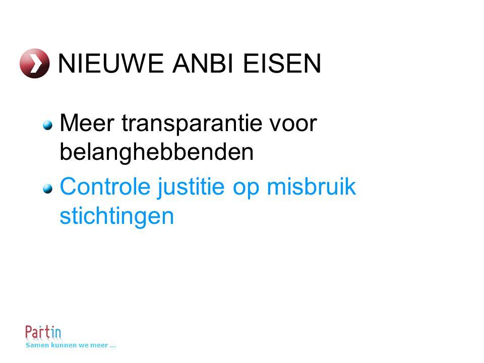 Samen kunnen we meer … NIEUWE ANBI EISEN Meer transparantie voor belanghebbenden Controle justitie op misbruik stichtingen